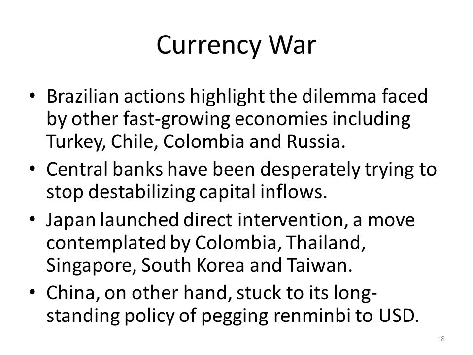 Currency War Brazilian actions highlight the dilemma faced by other fast-growing economies including Turkey, Chile, Colombia and Russia.