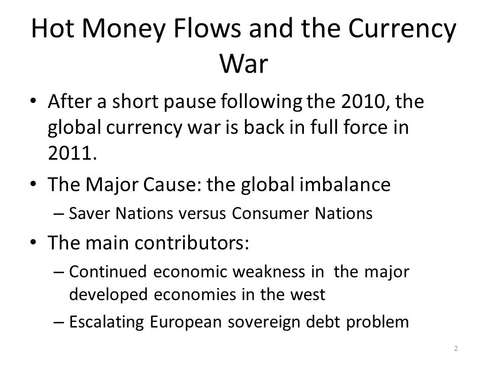 Hot Money Flows: Currency War One interesting and rather troubling aspect of the weakening dollar, the appreciating currency also appreciates against renminbi China has a policy of fixing value with the USD Imports from China are cheaper and exports from the other nation are more difficult to maintain.