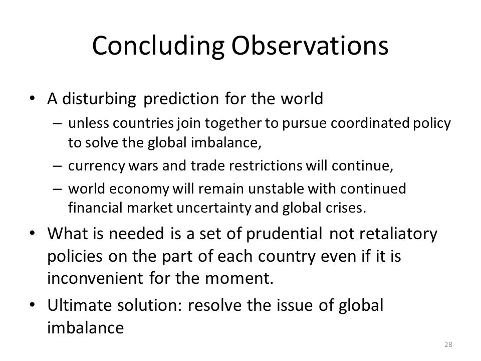 Concluding Observations A disturbing prediction for the world – unless countries join together to pursue coordinated policy to solve the global imbala