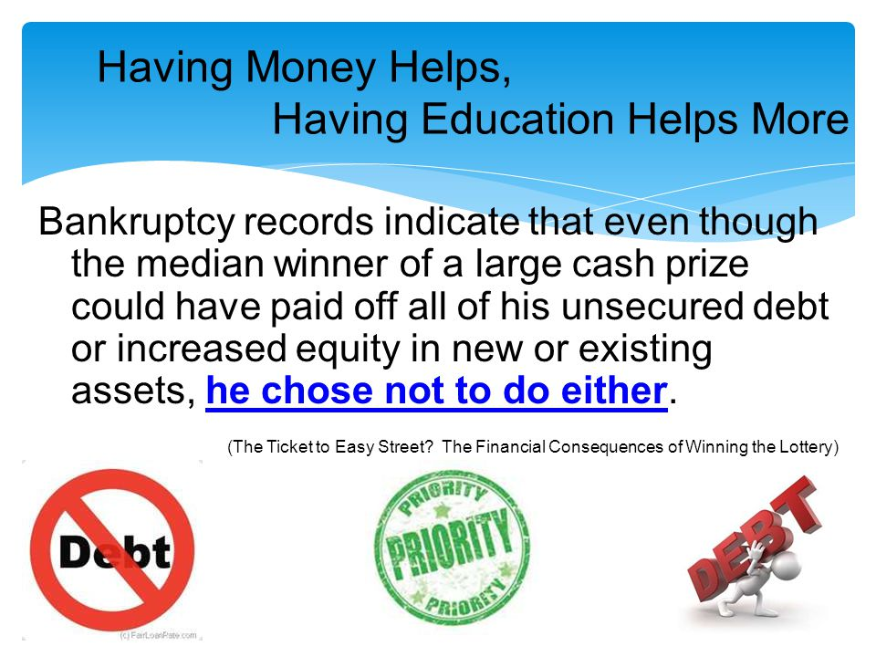 Having Money Helps, Having Education Helps More Bankruptcy records indicate that even though the median winner of a large cash prize could have paid o