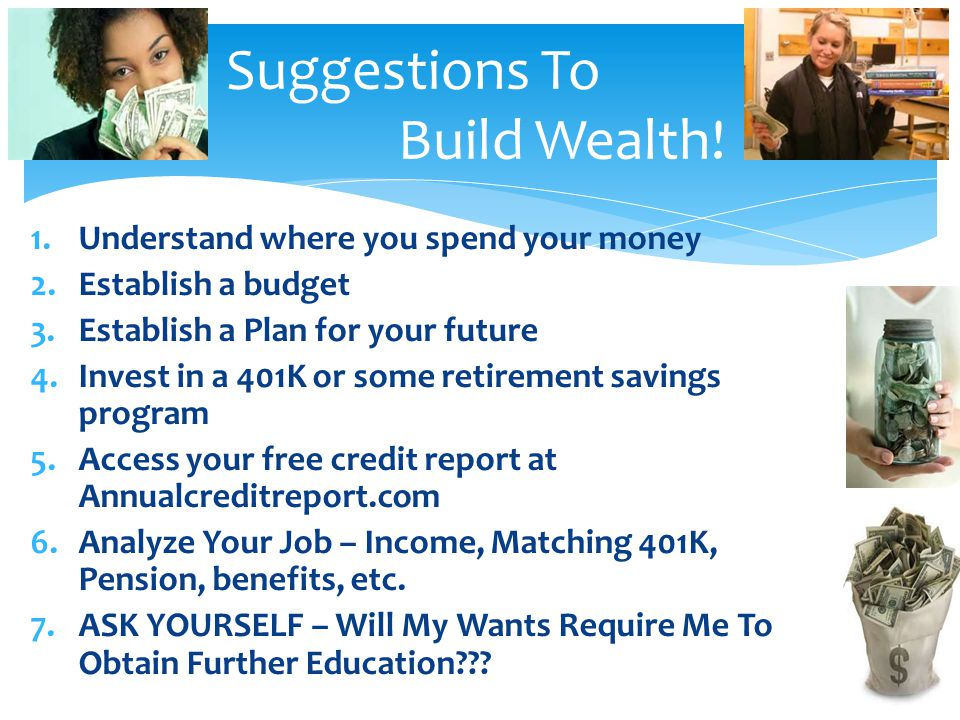 1.Understand where you spend your money 2.Establish a budget 3.Establish a Plan for your future 4.Invest in a 401K or some retirement savings program
