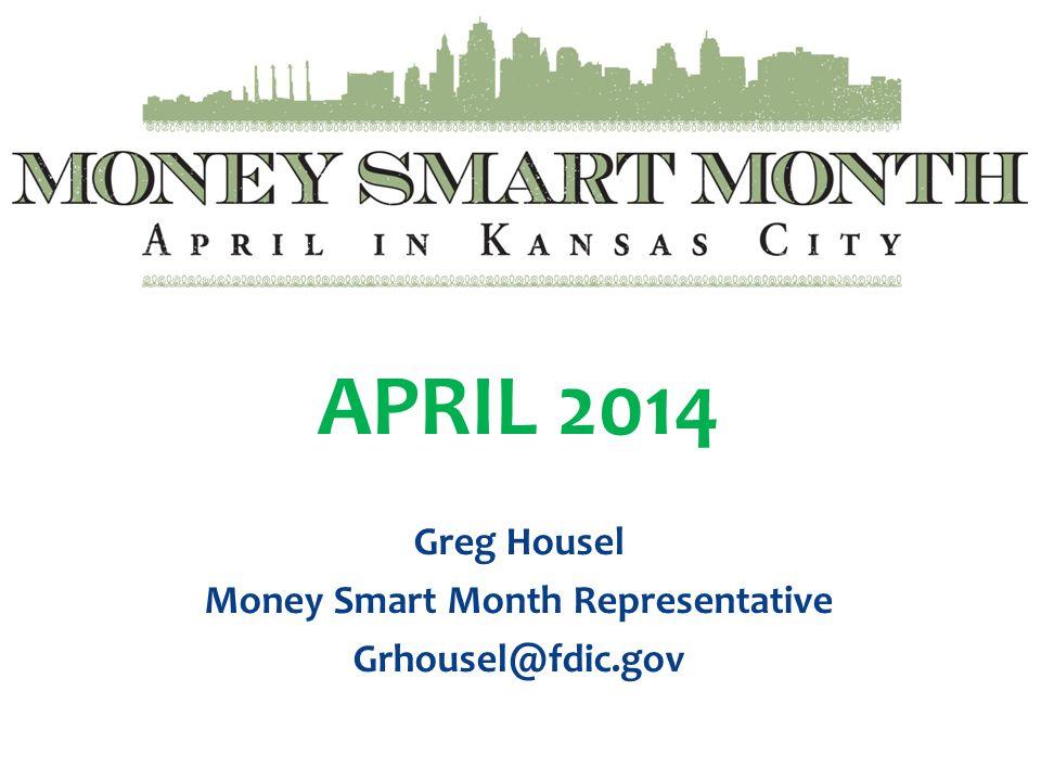 Money Smart Month APRIL 2014 Greg Housel Money Smart Month Representative Grhousel@fdic.gov