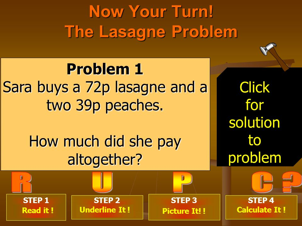 Now Your Turn. The Lasagne Problem STEP 1 . STEP 2 .