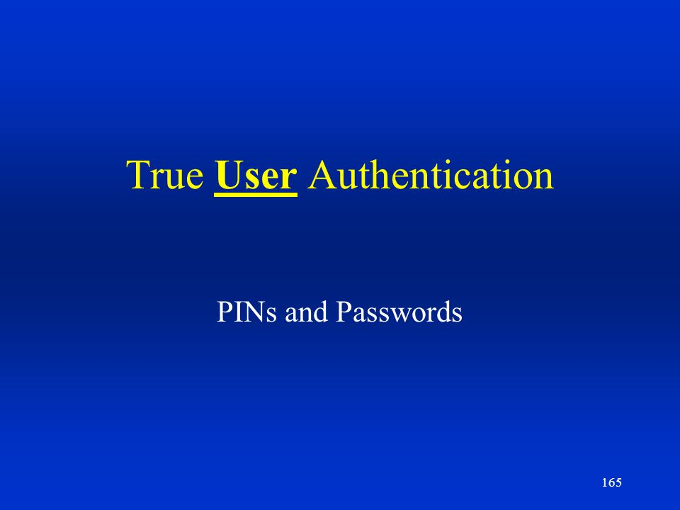 165 True User Authentication PINs and Passwords