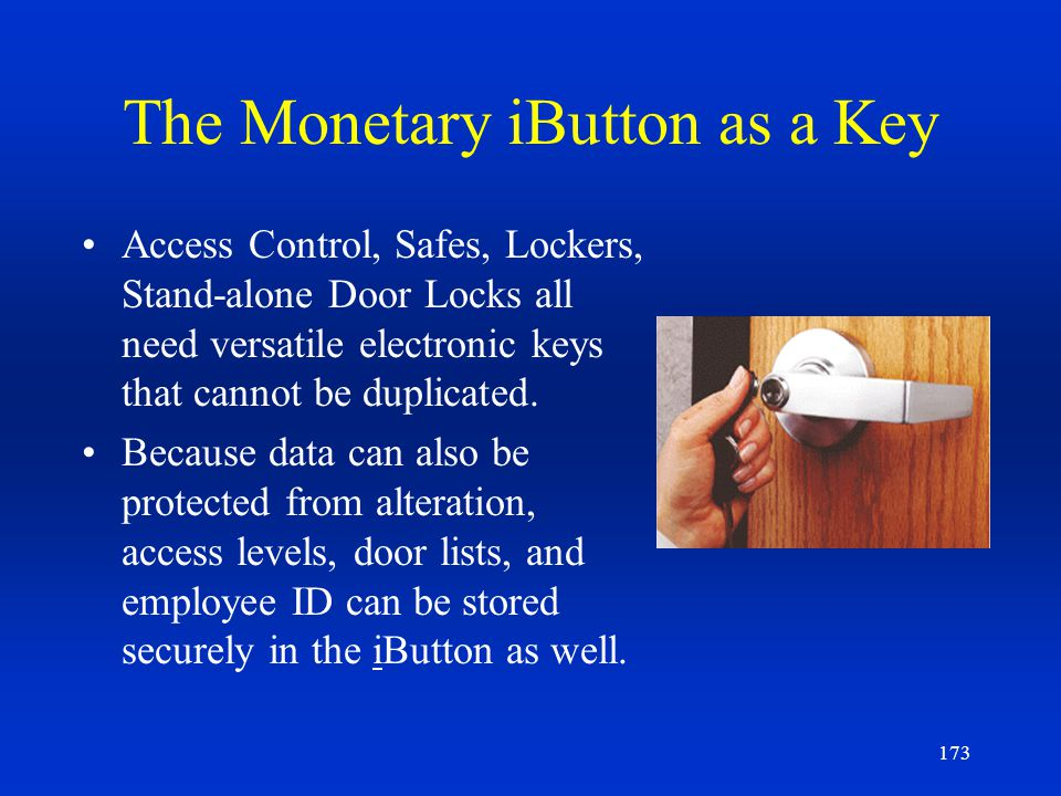 173 The Monetary iButton as a Key Access Control, Safes, Lockers, Stand-alone Door Locks all need versatile electronic keys that cannot be duplicated.