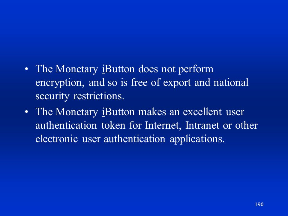 190 The Monetary iButton does not perform encryption, and so is free of export and national security restrictions. The Monetary iButton makes an excel