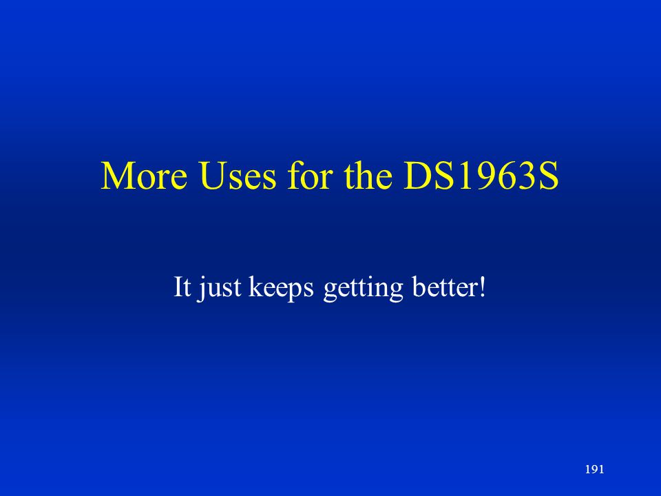 191 More Uses for the DS1963S It just keeps getting better!