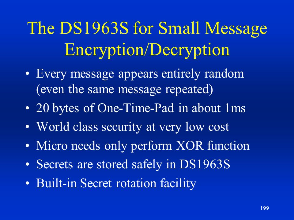 199 The DS1963S for Small Message Encryption/Decryption Every message appears entirely random (even the same message repeated) 20 bytes of One-Time-Pa