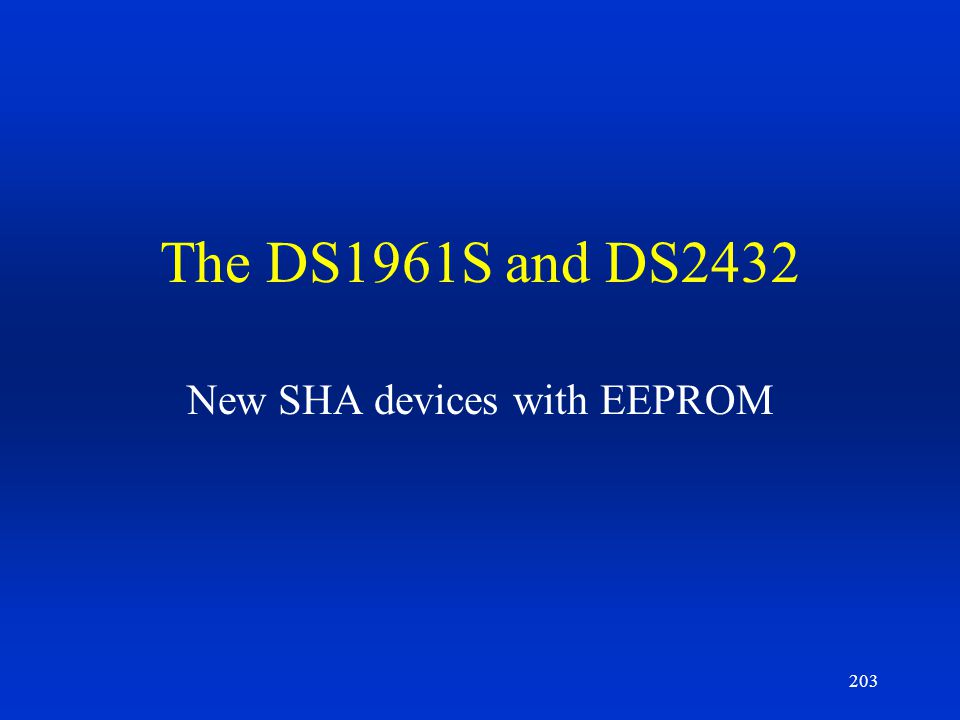 203 The DS1961S and DS2432 New SHA devices with EEPROM