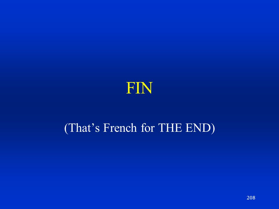 208 FIN (Thats French for THE END)