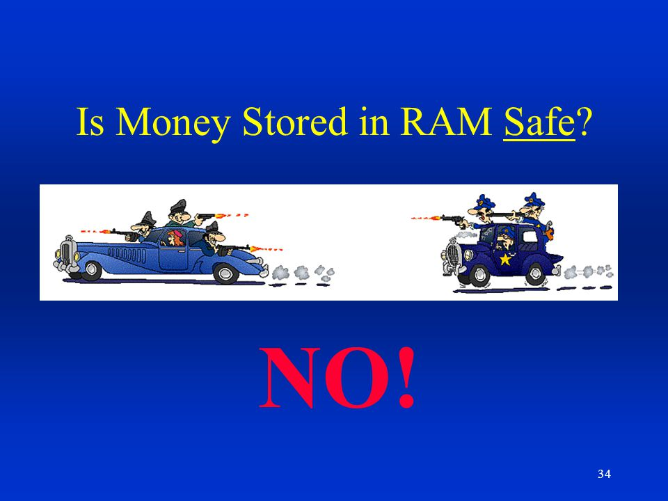 34 Is Money Stored in RAM Safe? NO!