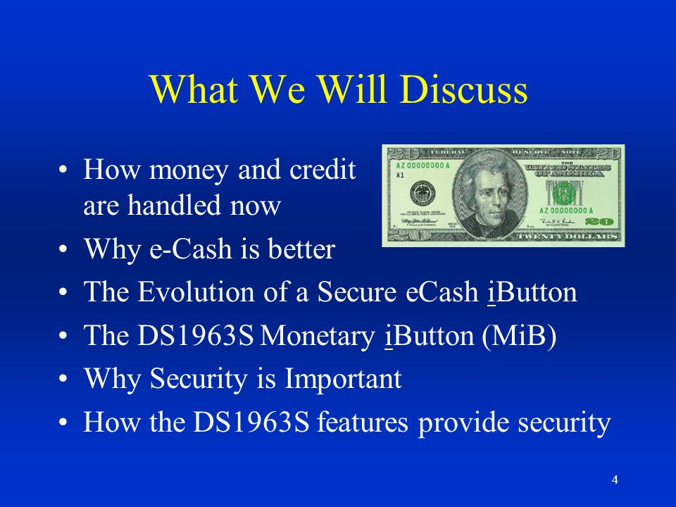 4 What We Will Discuss How money and credit are handled now Why e-Cash is better The Evolution of a Secure eCash iButton The DS1963S Monetary iButton