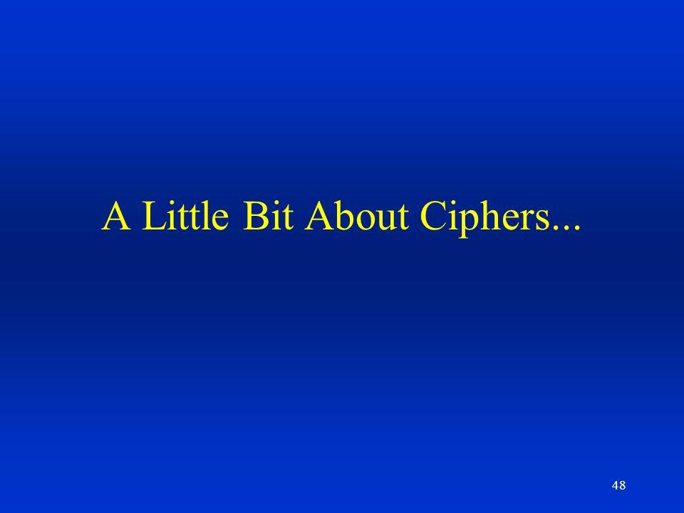 48 A Little Bit About Ciphers...