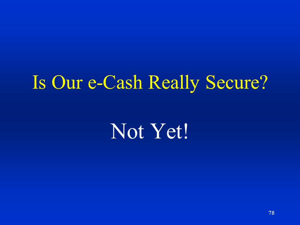 78 Is Our e-Cash Really Secure? Not Yet!