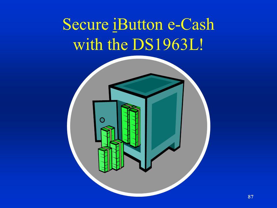 87 Secure iButton e-Cash with the DS1963L!