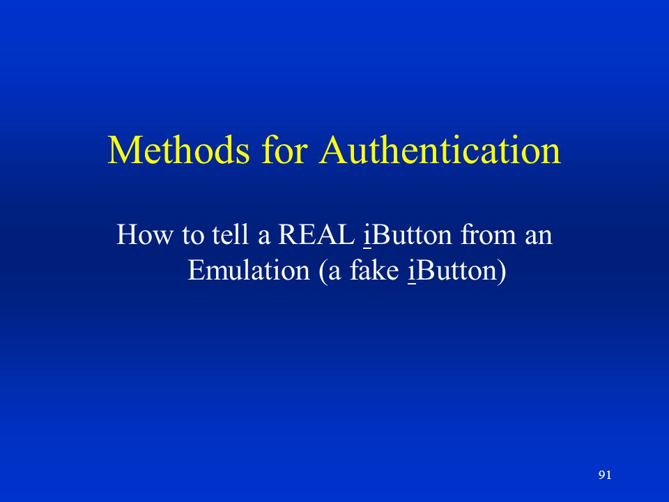 91 Methods for Authentication How to tell a REAL iButton from an Emulation (a fake iButton)