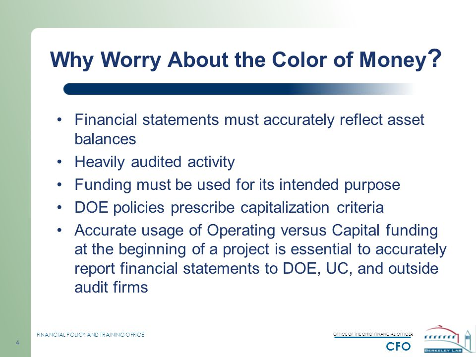 OFFICE OF THE CHIEF FINANCIAL OFFICER CFO FINANCIAL POLICY AND TRAINING OFFICE 4 Why Worry About the Color of Money .