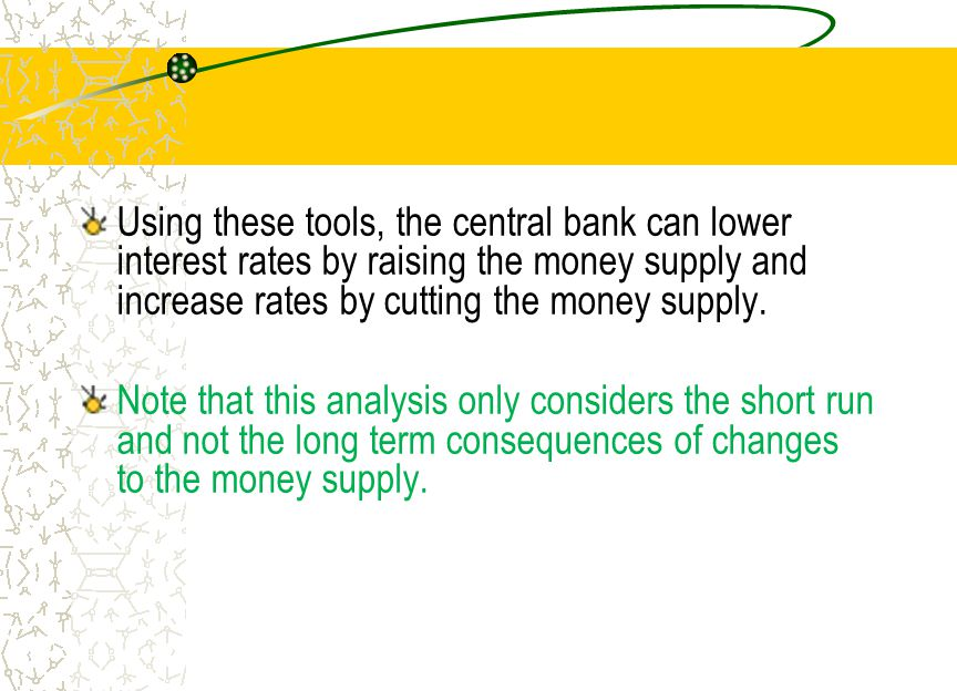 Using these tools, the central bank can lower interest rates by raising the money supply and increase rates by cutting the money supply. Note that thi