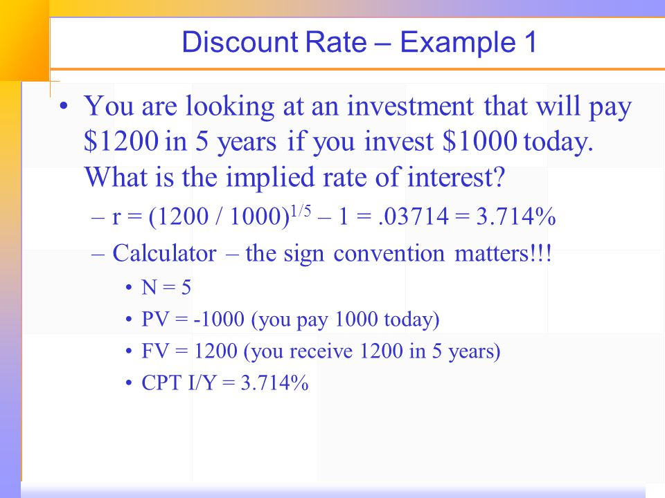 Discount Rate – Example 1 You are looking at an investment that will pay $1200 in 5 years if you invest $1000 today.