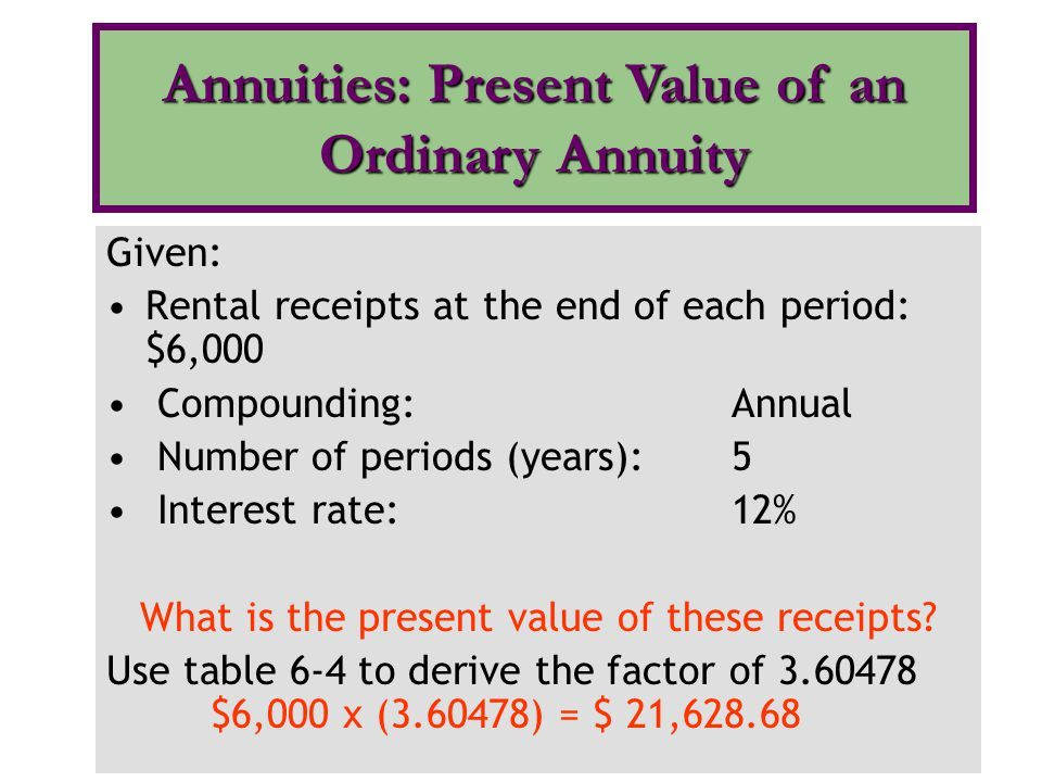 Given: Rental receipts at the end of each period: $6,000 Compounding:Annual Number of periods (years):5 Interest rate:12% What is the present value of