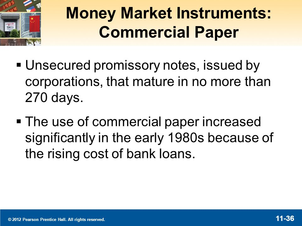 © 2012 Pearson Prentice Hall. All rights reserved. 11-36 Money Market Instruments: Commercial Paper Unsecured promissory notes, issued by corporations