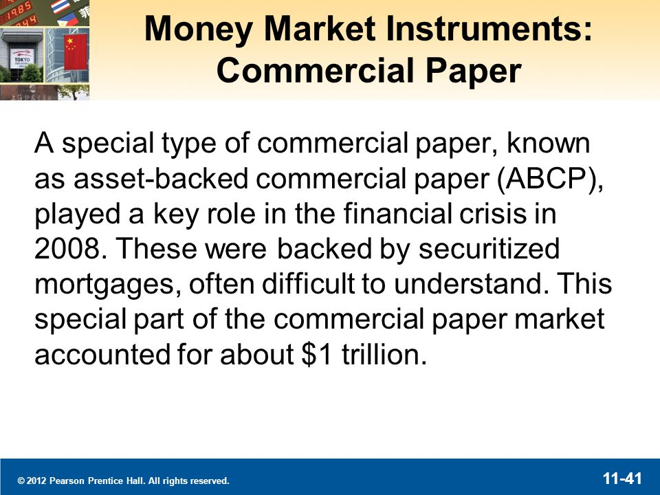 © 2012 Pearson Prentice Hall. All rights reserved. 11-41 Money Market Instruments: Commercial Paper A special type of commercial paper, known as asset