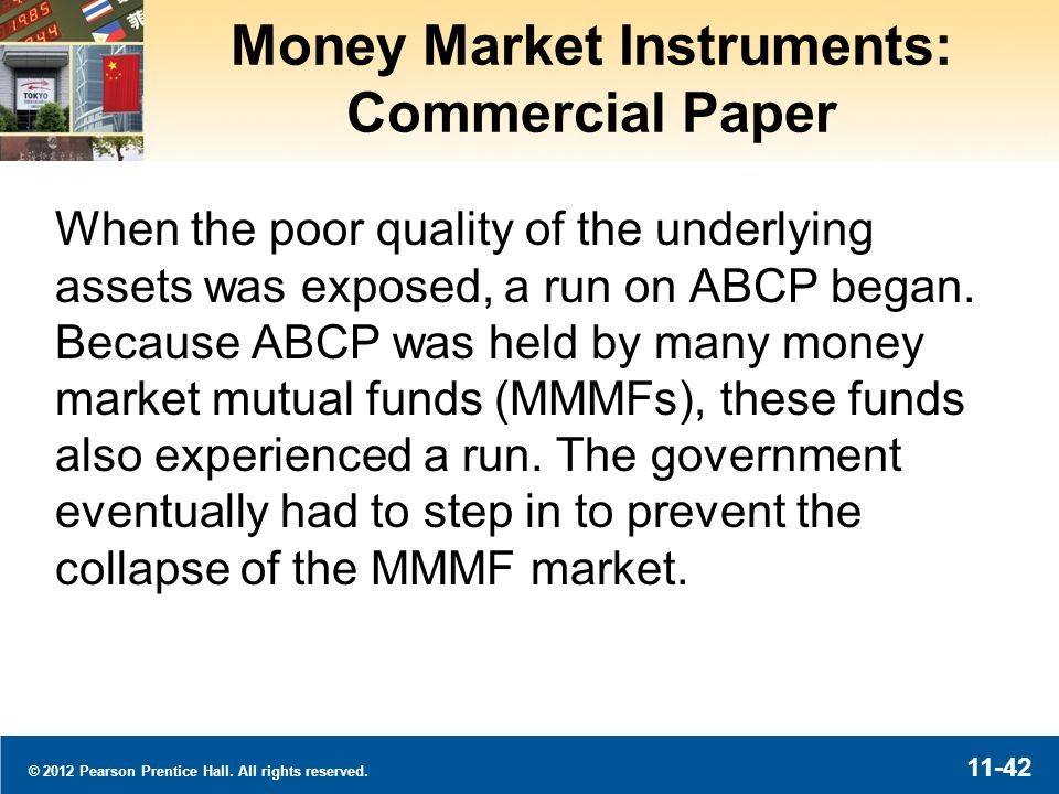 © 2012 Pearson Prentice Hall. All rights reserved. 11-42 Money Market Instruments: Commercial Paper When the poor quality of the underlying assets was