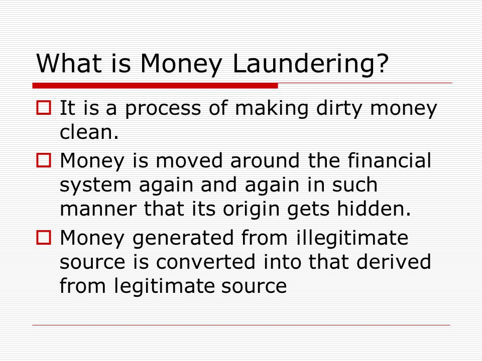 What is Money Laundering? It is a process of making dirty money clean. Money is moved around the financial system again and again in such manner that