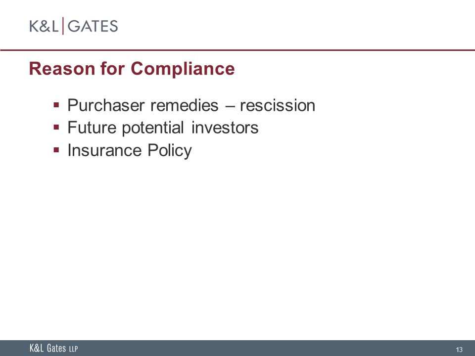 13 Reason for Compliance Purchaser remedies – rescission Future potential investors Insurance Policy
