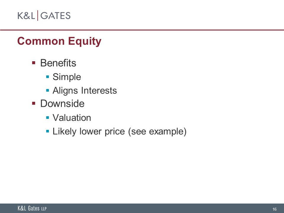 16 Common Equity Benefits Simple Aligns Interests Downside Valuation Likely lower price (see example)