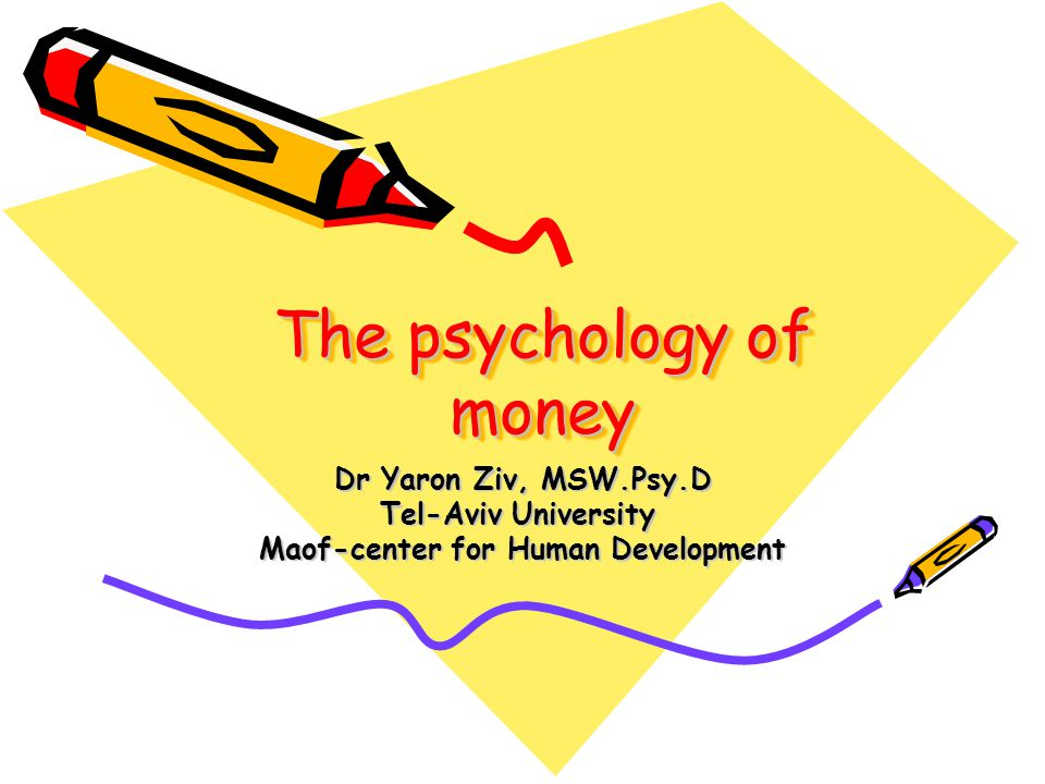 The psychology of money Dr Yaron Ziv, MSW.Psy.D Tel-Aviv University Maof-center for Human Development