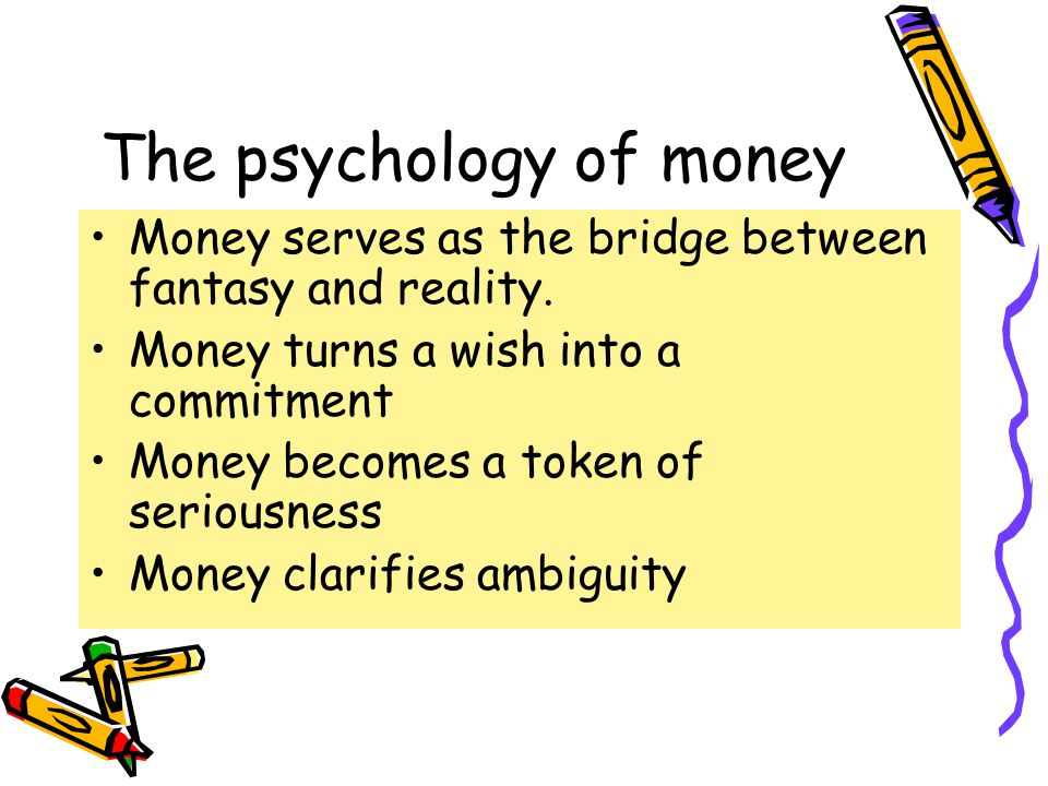 The psychology of money Money serves as the bridge between fantasy and reality.