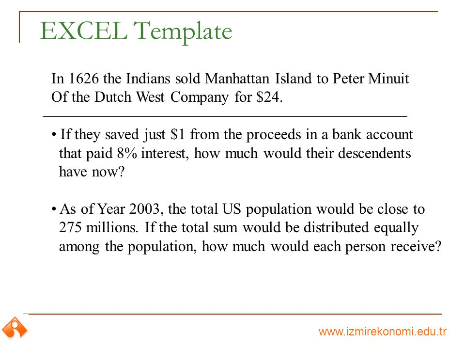 www.izmirekonomi.edu.tr EXCEL Template In 1626 the Indians sold Manhattan Island to Peter Minuit Of the Dutch West Company for $24.