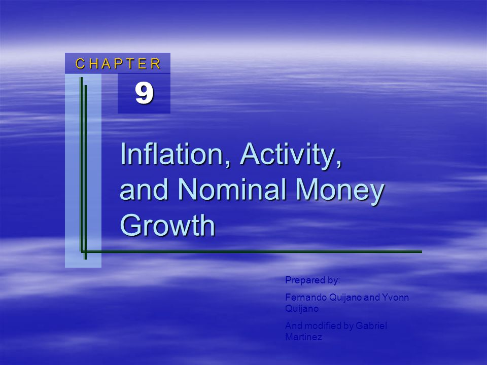 Prepared by: Fernando Quijano and Yvonn Quijano And modified by Gabriel Martinez 9 C H A P T E R Inflation, Activity, and Nominal Money Growth