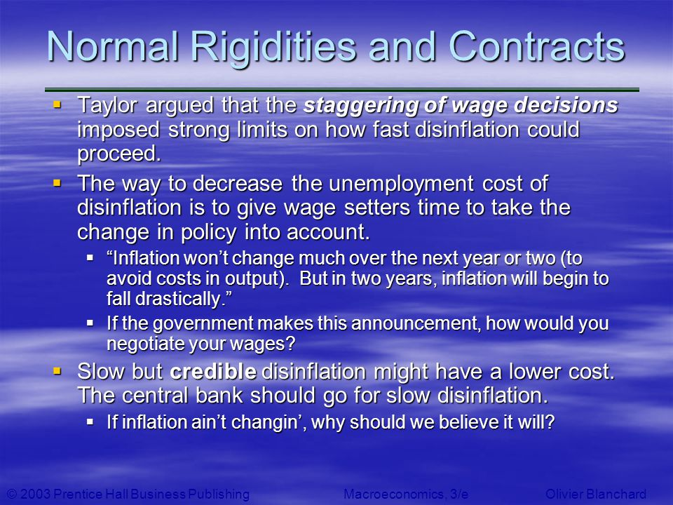 © 2003 Prentice Hall Business PublishingMacroeconomics, 3/e Olivier Blanchard Normal Rigidities and Contracts Taylor argued that the staggering of wag