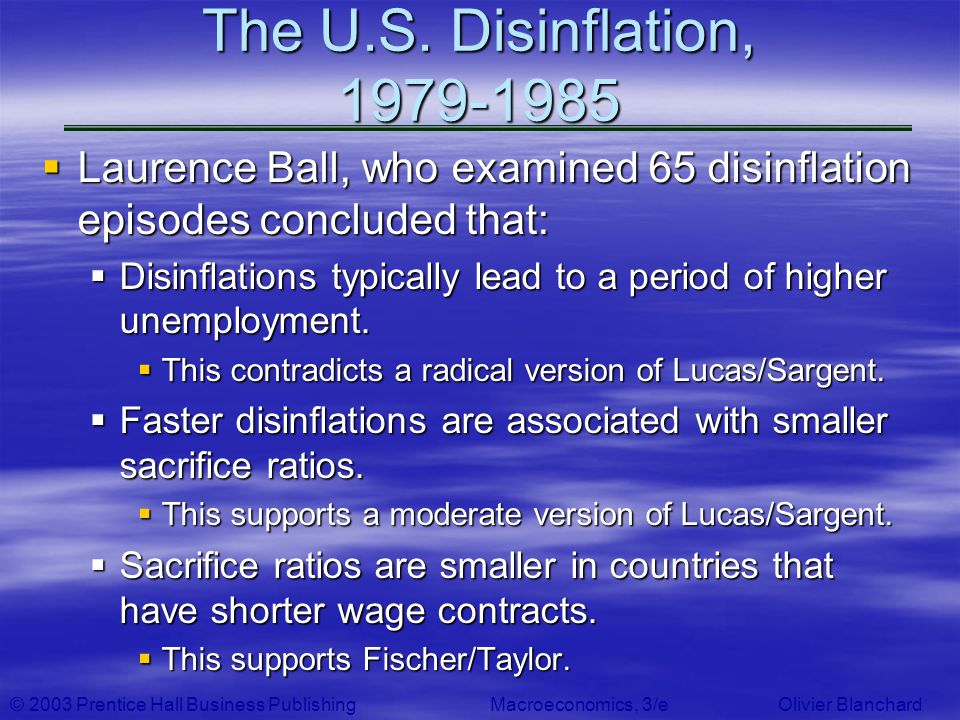 © 2003 Prentice Hall Business PublishingMacroeconomics, 3/e Olivier Blanchard The U.S. Disinflation, 1979-1985 Laurence Ball, who examined 65 disinfla