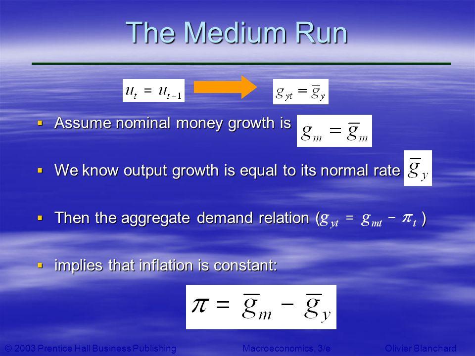 © 2003 Prentice Hall Business PublishingMacroeconomics, 3/e Olivier Blanchard Assume nominal money growth is Assume nominal money growth is We know ou