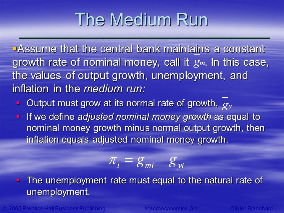 © 2003 Prentice Hall Business PublishingMacroeconomics, 3/e Olivier Blanchard The Medium Run Assume that the central bank maintains a constant growth