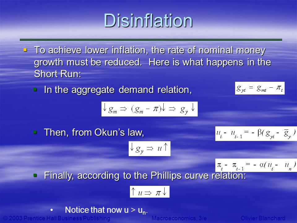 © 2003 Prentice Hall Business PublishingMacroeconomics, 3/e Olivier BlanchardDisinflation To achieve lower inflation, the rate of nominal money growth