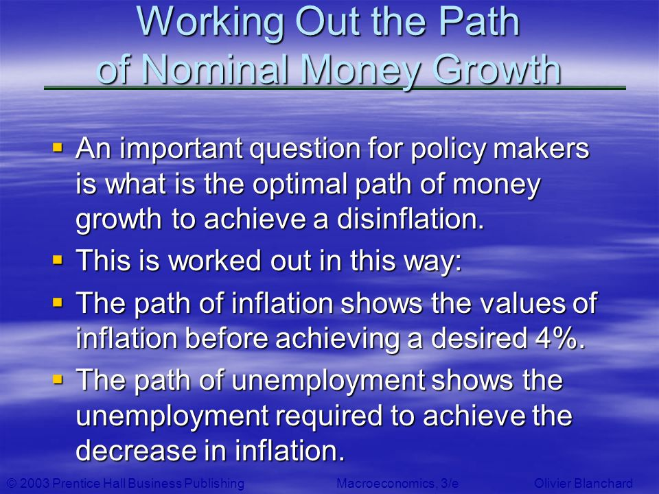 © 2003 Prentice Hall Business PublishingMacroeconomics, 3/e Olivier Blanchard Working Out the Path of Nominal Money Growth An important question for p