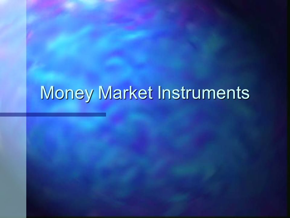 n money market instruments are defined as debt instruments with a maturity of one year or less.