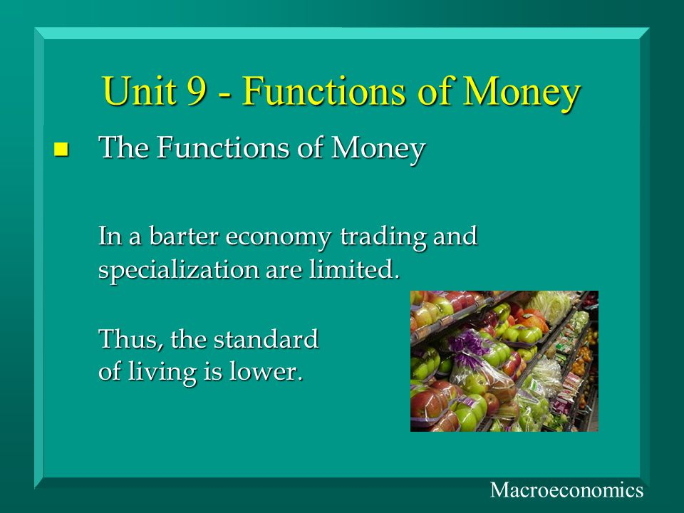 Unit 9 - Functions of Money n The Functions of Money In a barter economy trading and specialization are limited.