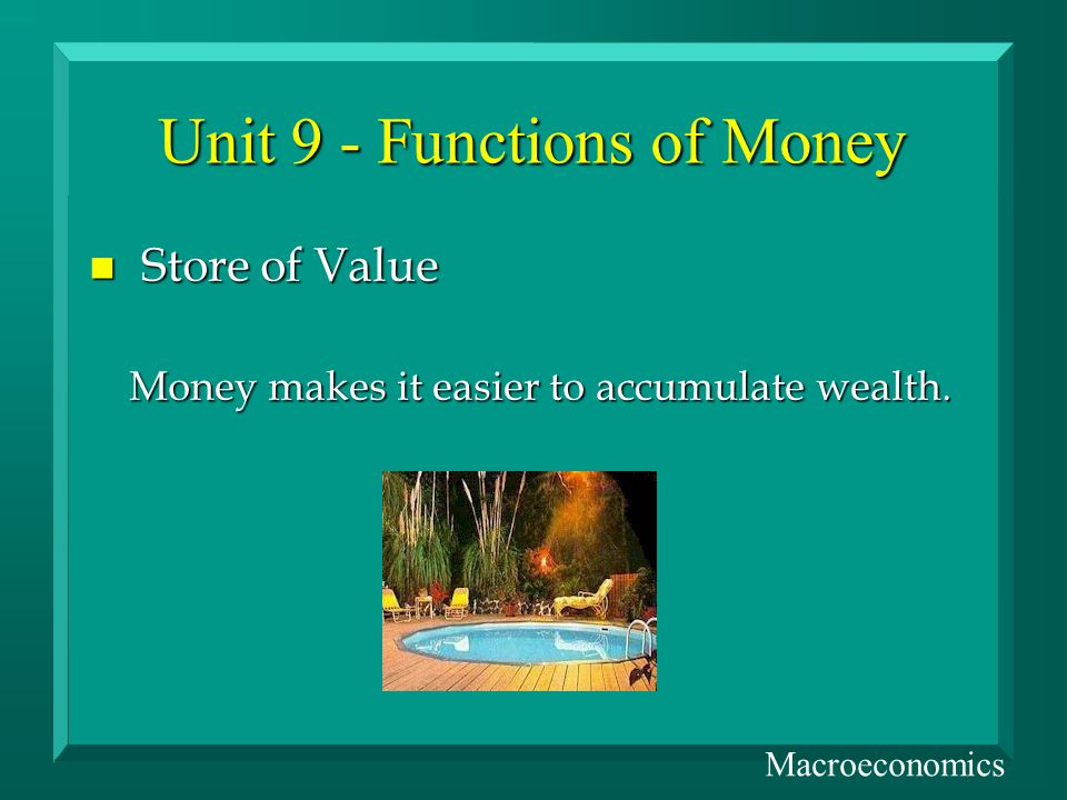 Unit 9 - Functions of Money n Store of Value Money makes it easier to accumulate wealth.