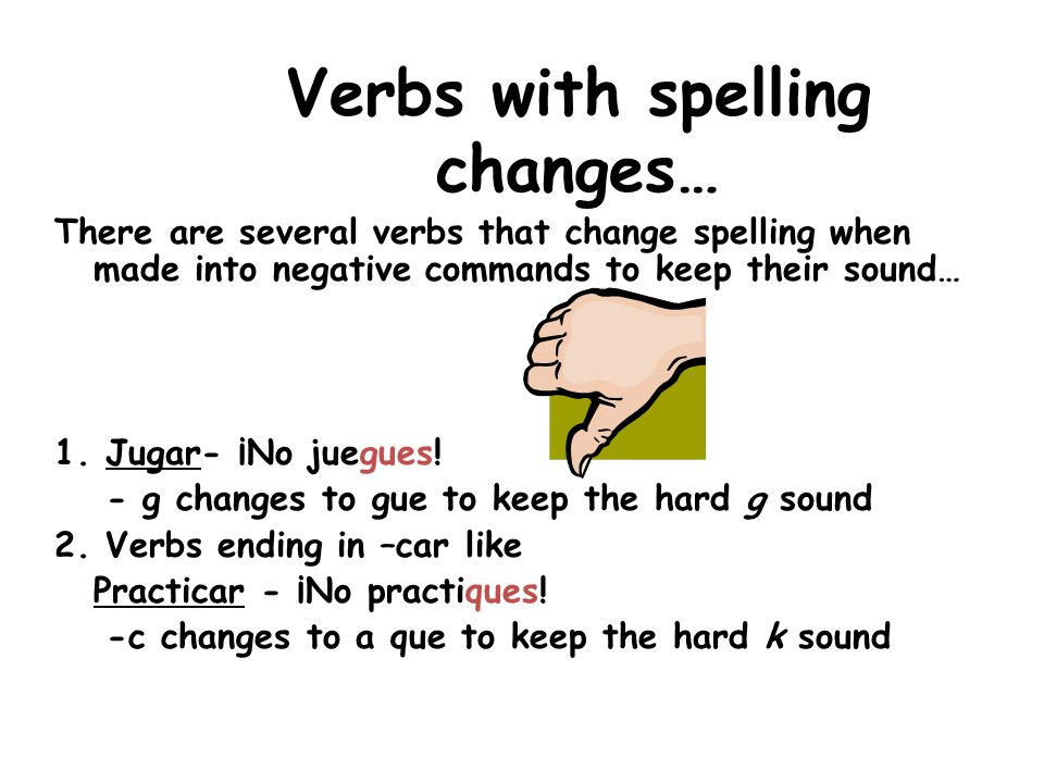 These next verbs have spell changes… – Either g changes to gue OR c changes to a que Dont play in the house.