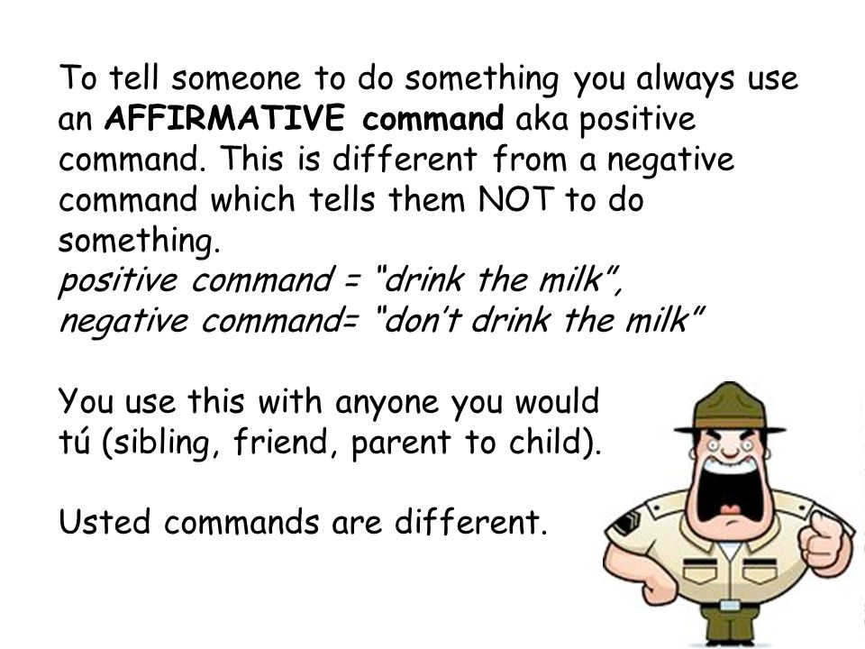 A command tells someone to do something: Eat.Drink.