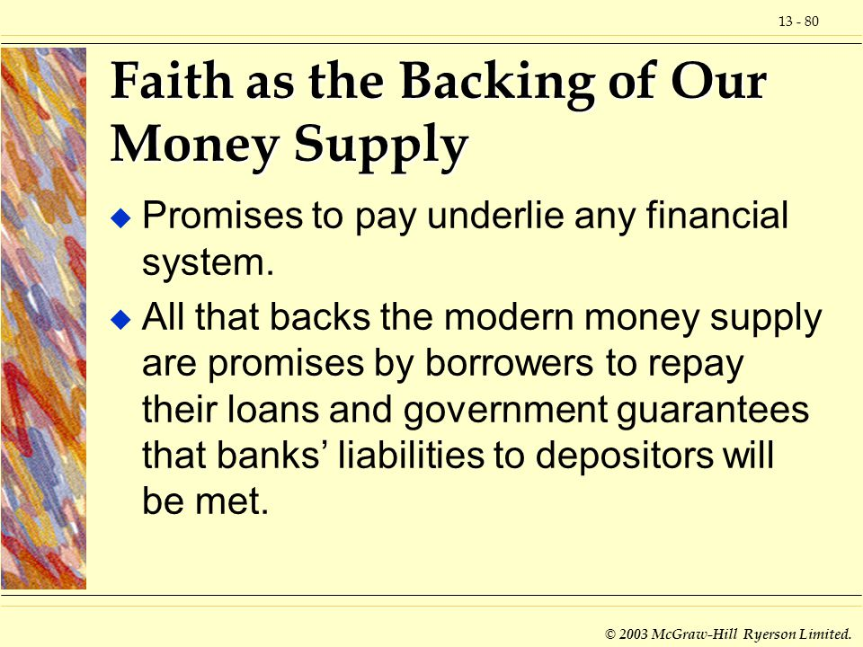 13 - 80 © 2003 McGraw-Hill Ryerson Limited. Faith as the Backing of Our Money Supply u Promises to pay underlie any financial system. u All that backs