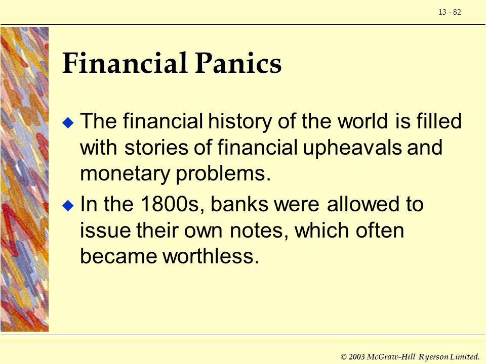 13 - 82 © 2003 McGraw-Hill Ryerson Limited. Financial Panics u The financial history of the world is filled with stories of financial upheavals and mo
