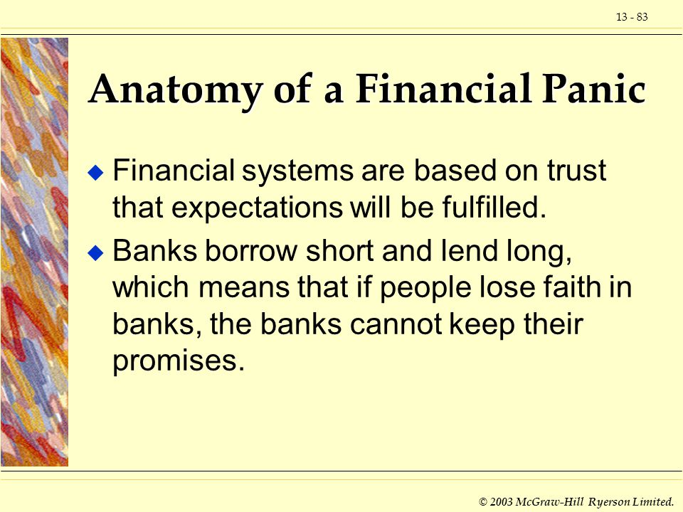 13 - 83 © 2003 McGraw-Hill Ryerson Limited. Anatomy of a Financial Panic u Financial systems are based on trust that expectations will be fulfilled. u
