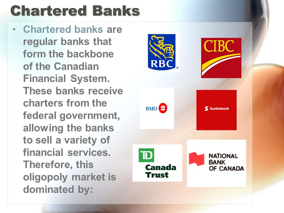 Chartered Banks Chartered banks are regular banks that form the backbone of the Canadian Financial System.