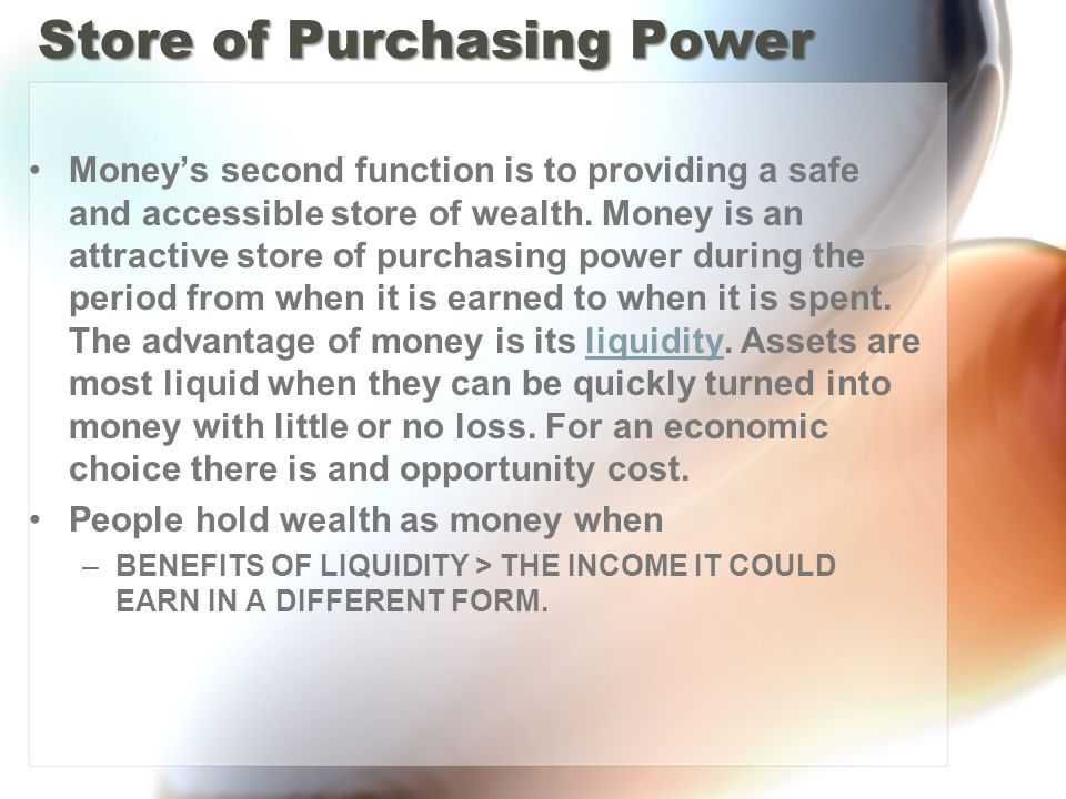 Store of Purchasing Power Moneys second function is to providing a safe and accessible store of wealth.